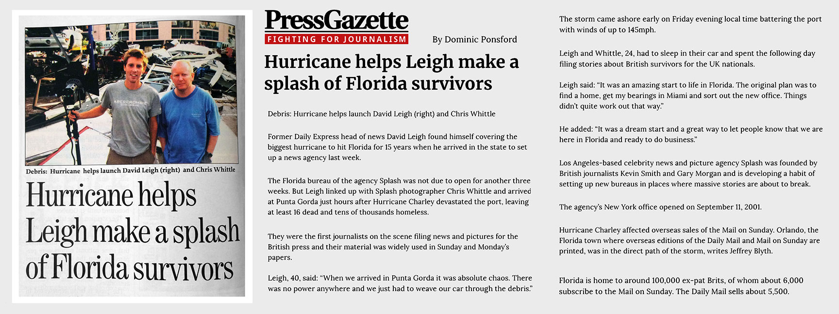 Myself and Dave Leigh covered Hurricane Charley in Florida, 2004. We were asked by the Splash bosses to pose for a picture so the Press Gazette could do a story on the new Splash Miami Bureau opening.